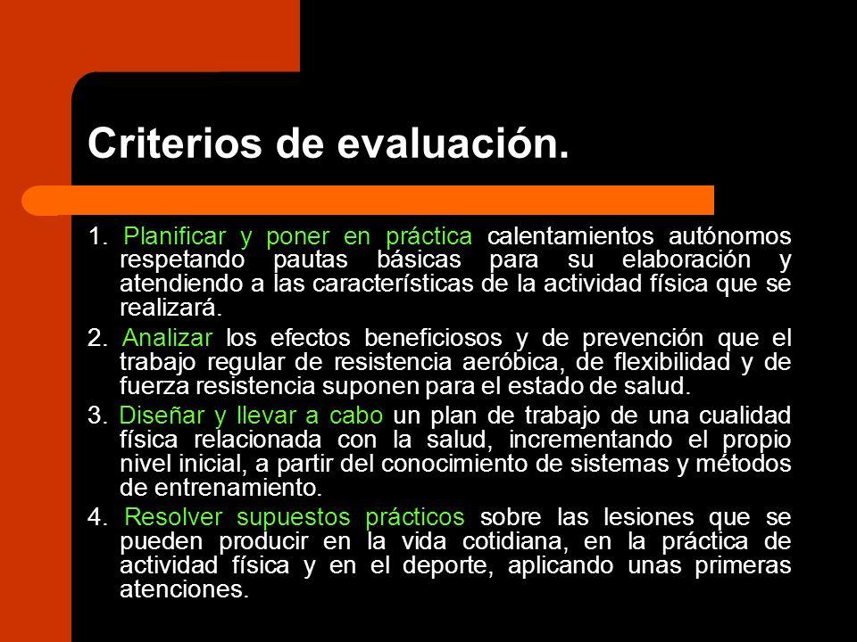 Criterios de evaluación. 1. Planificar y poner en práctica calentamientos autónomos respetando pautas básicas para su elaboración y atendiendo a las c