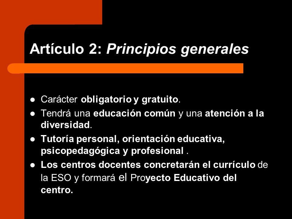 Artículo 2: Principios generales Carácter obligatorio y gratuito. Tendrá una educación común y una atención a la diversidad. Tutoría personal, orienta