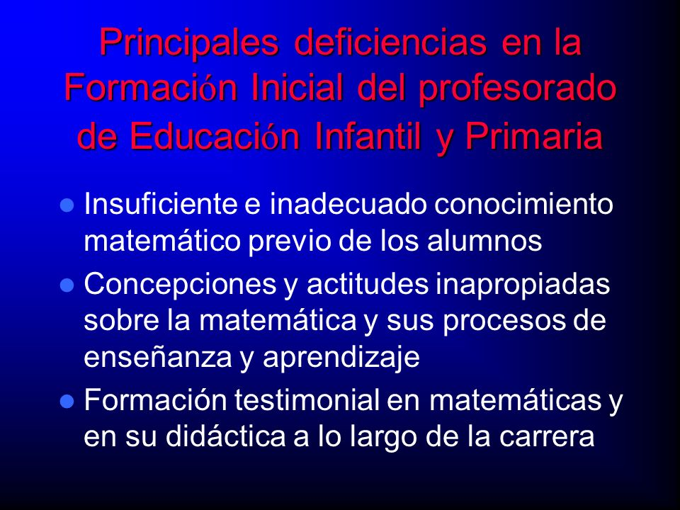 Principales deficiencias en la Formaci ó n Inicial del profesorado de Educaci ó n Infantil y Primaria Insuficiente e inadecuado conocimiento matemátic