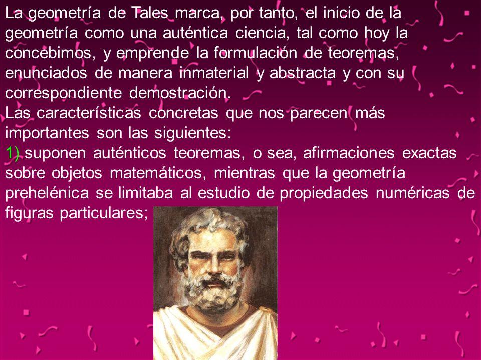 04/02/2014115 La geometría de Tales marca, por tanto, el inicio de la geometría como una auténtica ciencia, tal como hoy la concebimos, y emprende la
