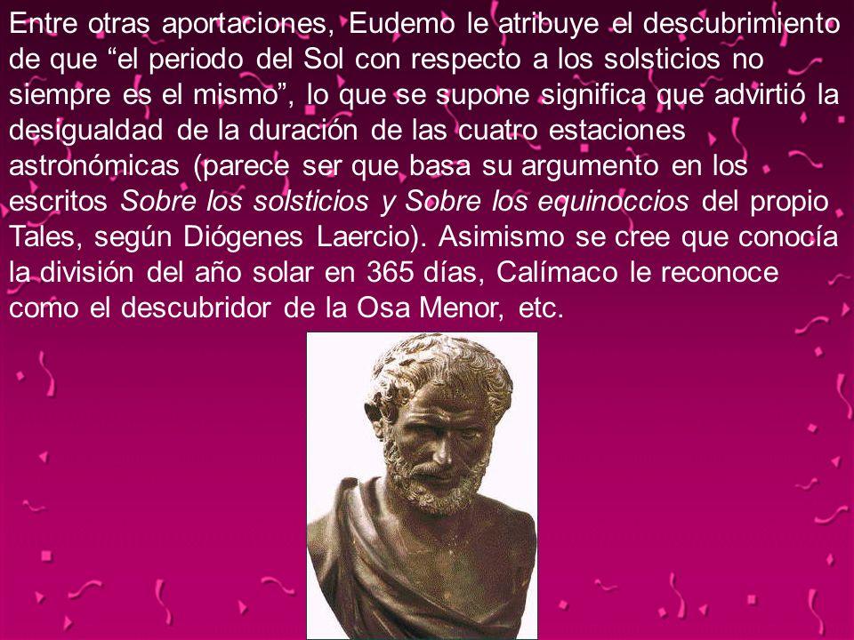 04/02/2014121 Entre otras aportaciones, Eudemo le atribuye el descubrimiento de que el periodo del Sol con respecto a los solsticios no siempre es el