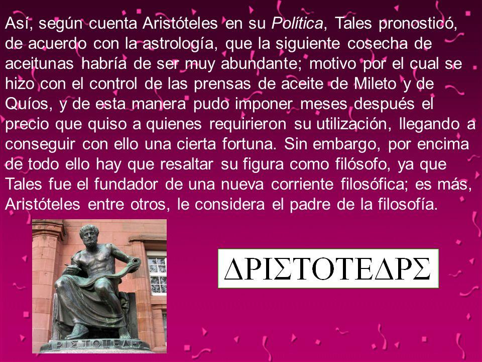 04/02/2014124 Así, según cuenta Aristóteles en su Política, Tales pronosticó, de acuerdo con la astrología, que la siguiente cosecha de aceitunas habr