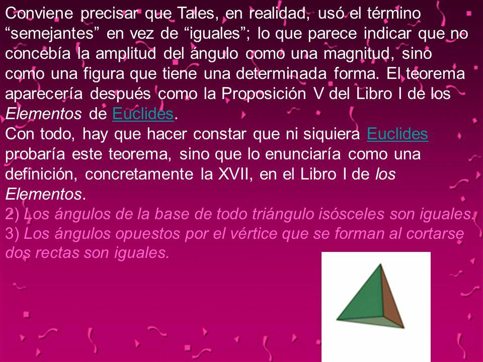 04/02/201414 Conviene precisar que Tales, en realidad, usó el término semejantes en vez de iguales; lo que parece indicar que no concebía la amplitud
