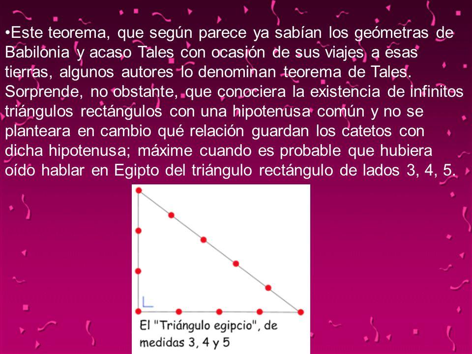 04/02/201416 Este teorema, que según parece ya sabían los geómetras de Babilonia y acaso Tales con ocasión de sus viajes a esas tierras, algunos autor