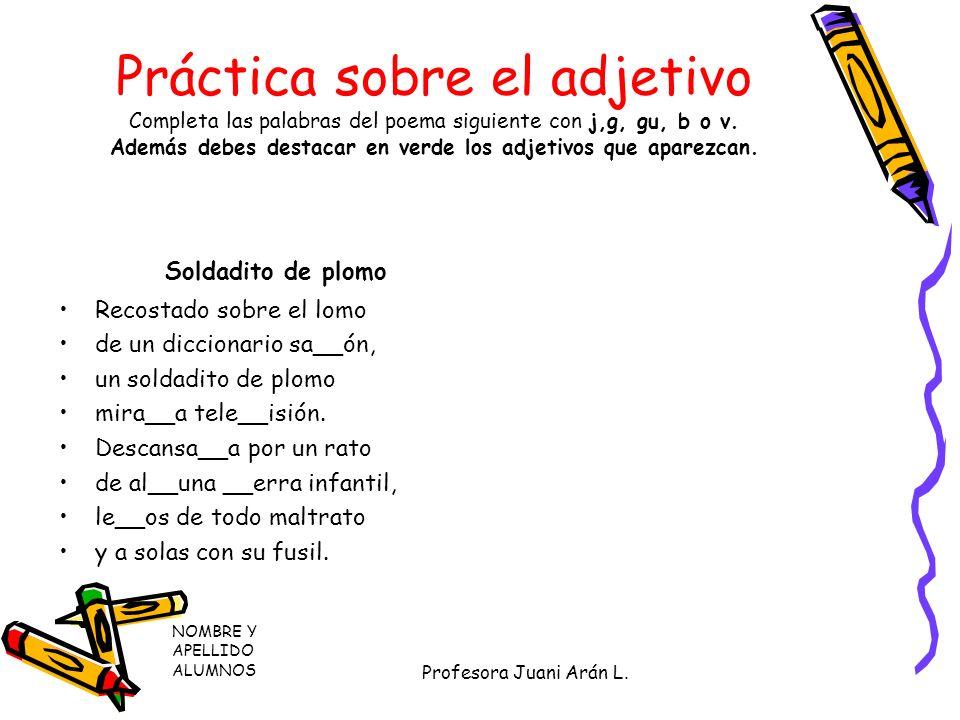 Práctica sobre el adjetivo Completa las palabras del poema siguiente con j,g, gu, b o v.