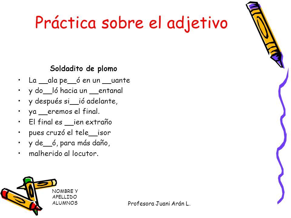Práctica sobre el adjetivo Soldadito de plomo Y tal __ez por la fati__a, por el programa tal __ez, sintió sueño en la __arri__a, en los o__os y en los