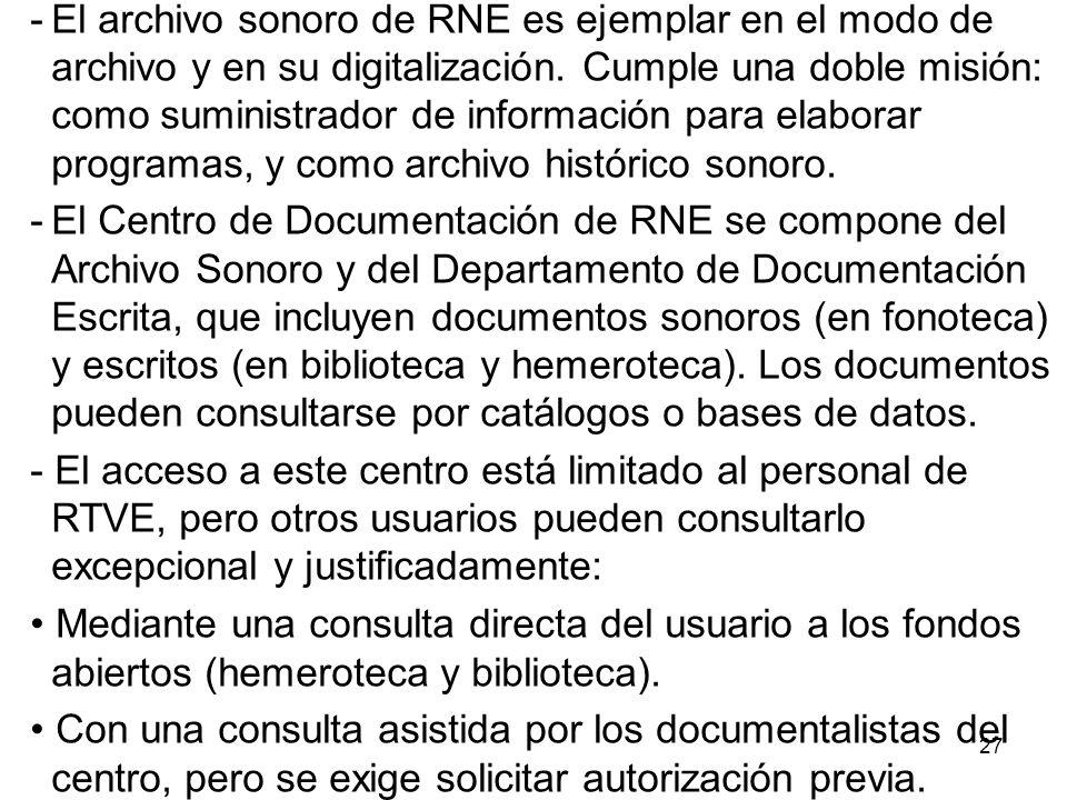 28 A través de una consulta exterior al Centro, como ocurre con las emisoras territoriales de RTVE o Radio Exterior.