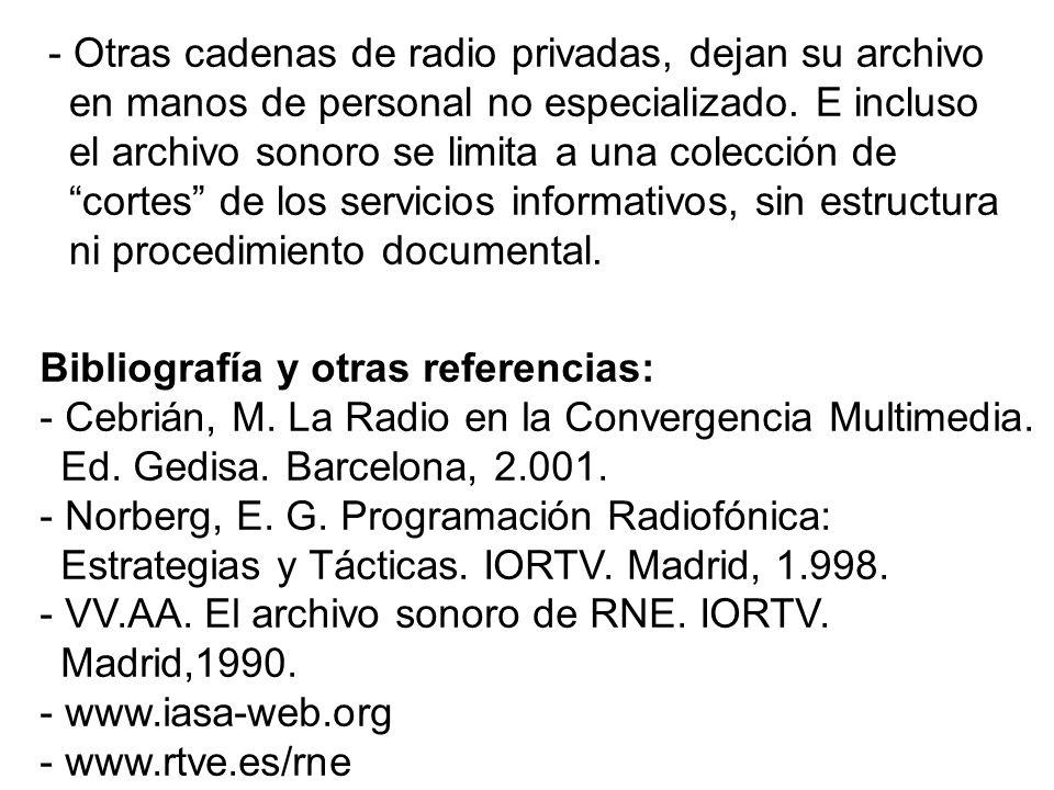 - Otras cadenas de radio privadas, dejan su archivo en manos de personal no especializado. E incluso el archivo sonoro se limita a una colección de co