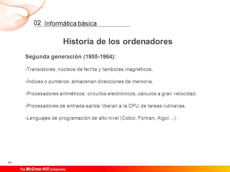 Informática básica 12 02 Historia de los ordenadores Primera generación (1946-1954): -1944: MARK I (ordenador electromecánico) -1946: ENIAC (ordenador