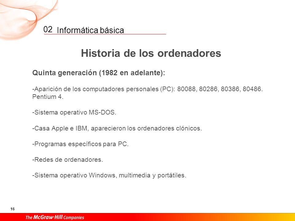 Informática básica 15 02 Historia de los ordenadores Cuarta generación (1971-1981): -Circuitos LSI (alta escala de integración). Muchas puertas lógica