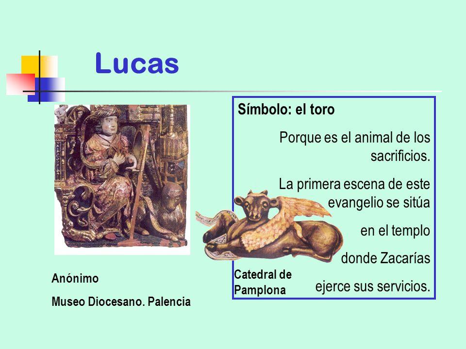 Lucas Anónimo Museo Diocesano. Palencia Símbolo: el toro Porque es el animal de los sacrificios. La primera escena de este evangelio se sitúa en el te