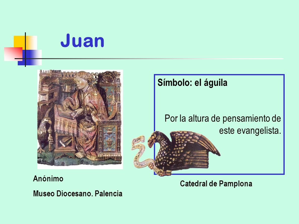 Juan Anónimo Museo Diocesano. Palencia Símbolo: el águila Por la altura de pensamiento de este evangelista. Catedral de Pamplona