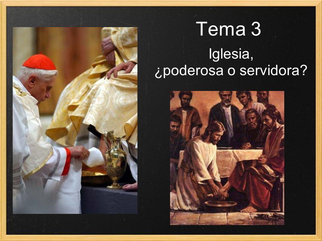 Tema 3 Iglesia, ¿poderosa o servidora?