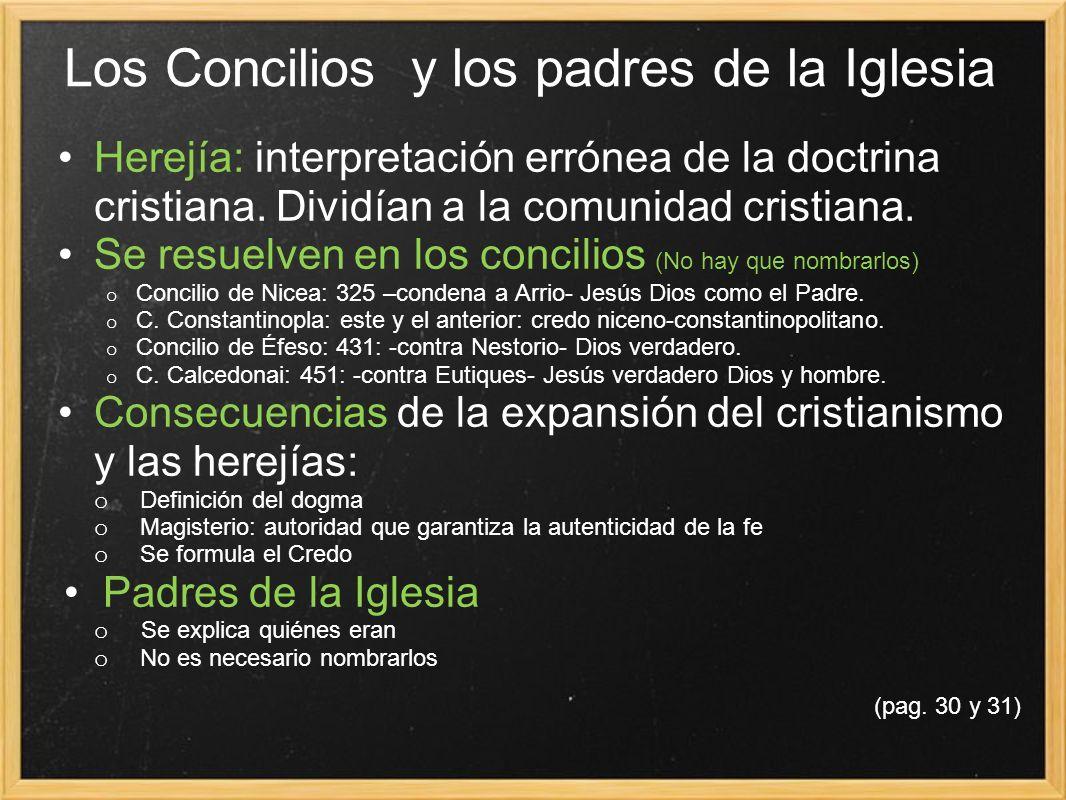 Los Concilios y los padres de la Iglesia Herejía: interpretación errónea de la doctrina cristiana. Dividían a la comunidad cristiana. Se resuelven en