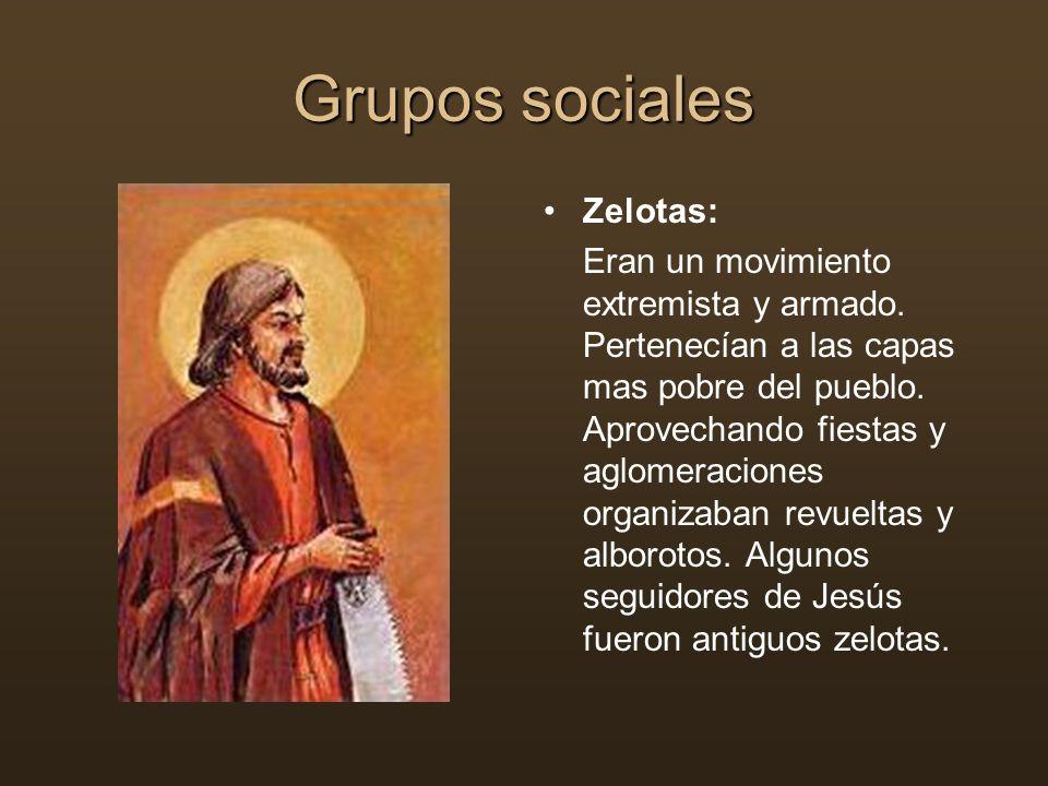 Grupos sociales Zelotas: Eran un movimiento extremista y armado. Pertenecían a las capas mas pobre del pueblo. Aprovechando fiestas y aglomeraciones o
