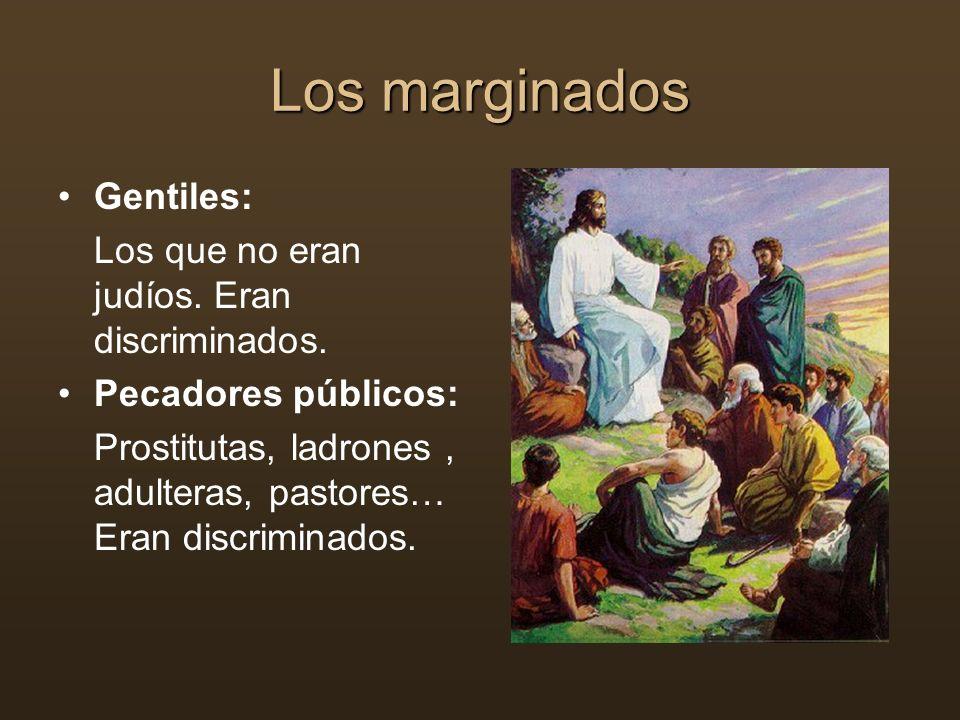 Los marginados Gentiles: Los que no eran judíos. Eran discriminados. Pecadores públicos: Prostitutas, ladrones, adulteras, pastores… Eran discriminado