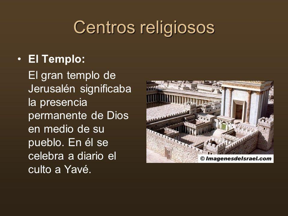 Centros religiosos El Templo: El gran templo de Jerusalén significaba la presencia permanente de Dios en medio de su pueblo. En él se celebra a diario