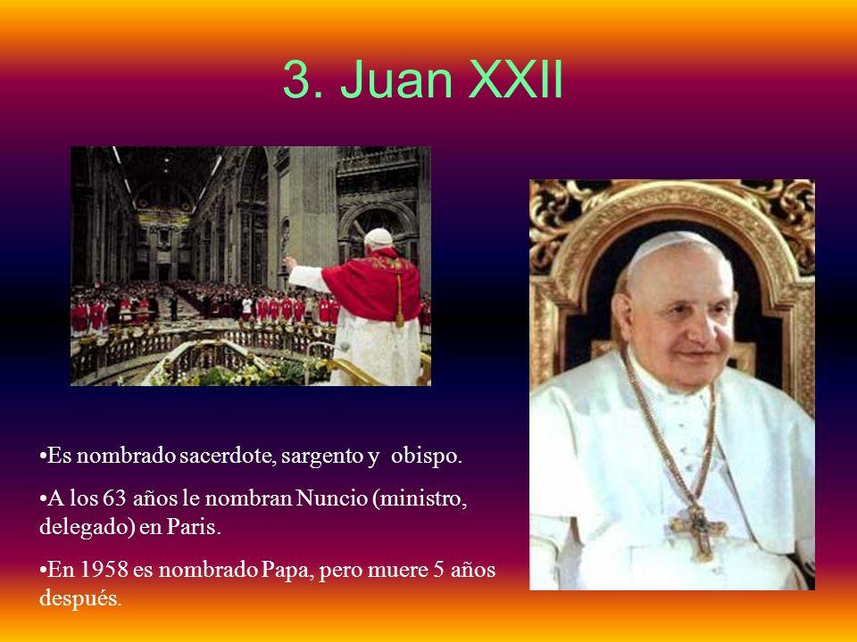 3. Juan XXII Es nombrado sacerdote, sargento y obispo. A los 63 años le nombran Nuncio (ministro, delegado) en Paris. En 1958 es nombrado Papa, pero m