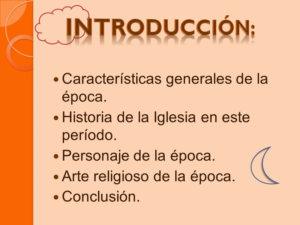 Características generales de la época. Historia de la Iglesia en este período. Personaje de la época. Arte religioso de la época. Conclusión.