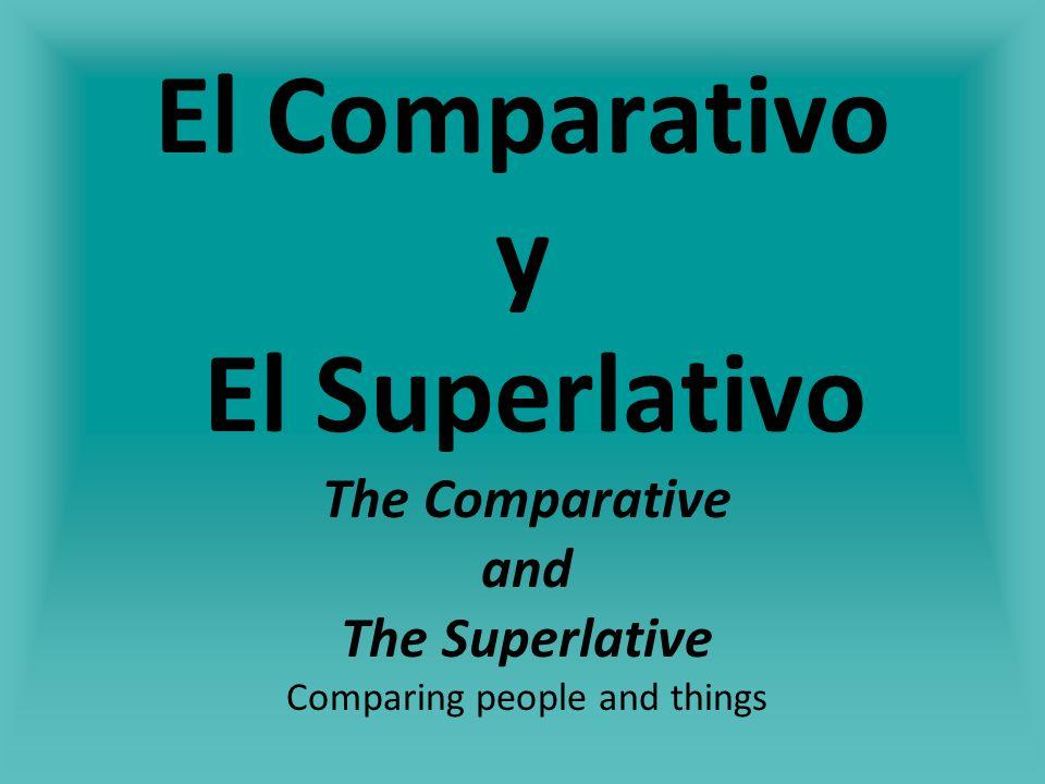 EL COMPARATIVO To make a comparison or differentiation between two nouns or adjectives, use: más/menos + noun/adjective + que (more/less ____ than) Por ejemplo: -Hoy hay menos gente que ayer en el teatro.