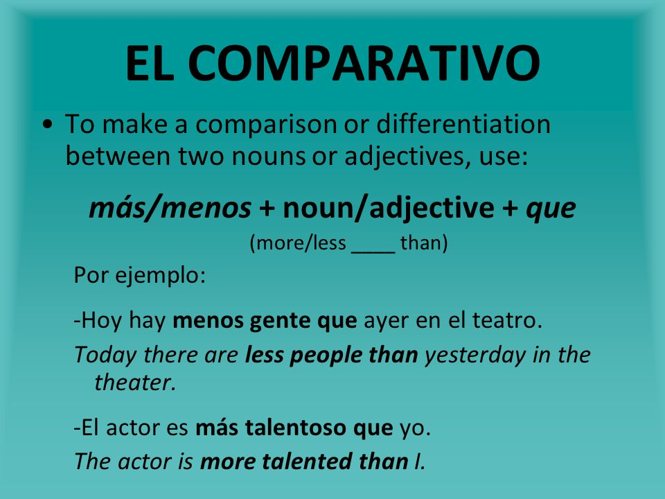 EL COMPARATIVO The adjectives bueno(a), malo(a), viejo(a), and joven have irregular comparative forms.