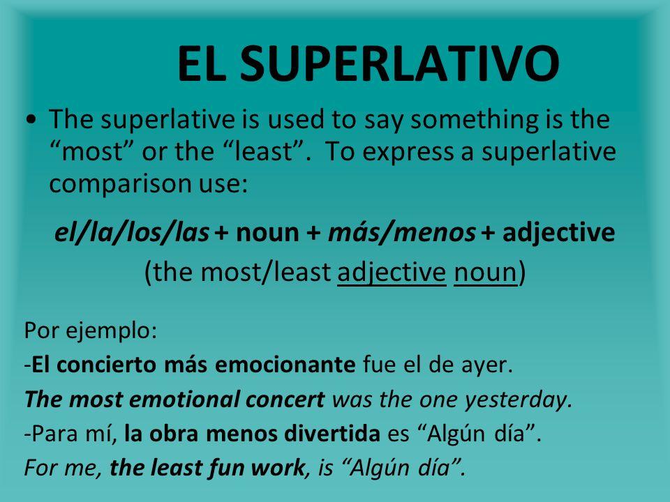 EL SUPERLATIVO When mejor and peor are used as superlatives, use: el/la/los/las + mejor(es)/peor(es) + noun (the best/worst ____) Por ejemplo: -Pienso que Alejandra Ruiz es la mejor bailarina.