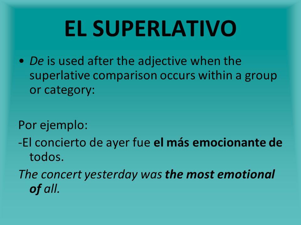 EL SUPERLATIVO De is used after the adjective when the superlative comparison occurs within a group or category: Por ejemplo: -El concierto de ayer fu