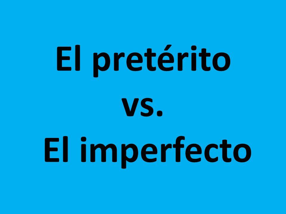 El pretérito vs. El imperfecto