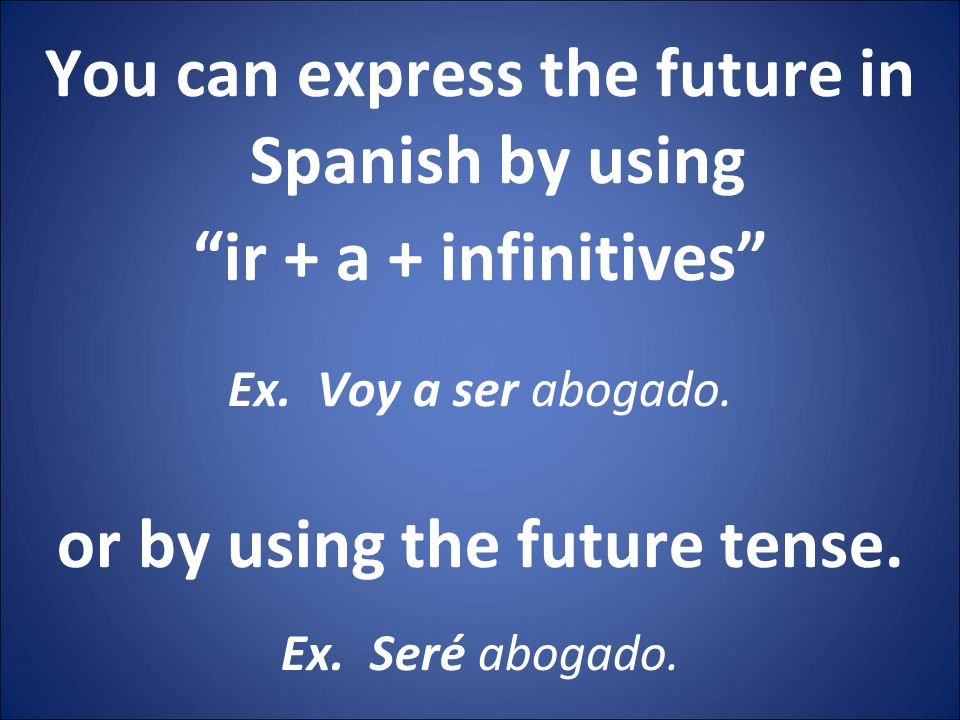 You can express the future in Spanish by using ir + a + infinitives Ex.