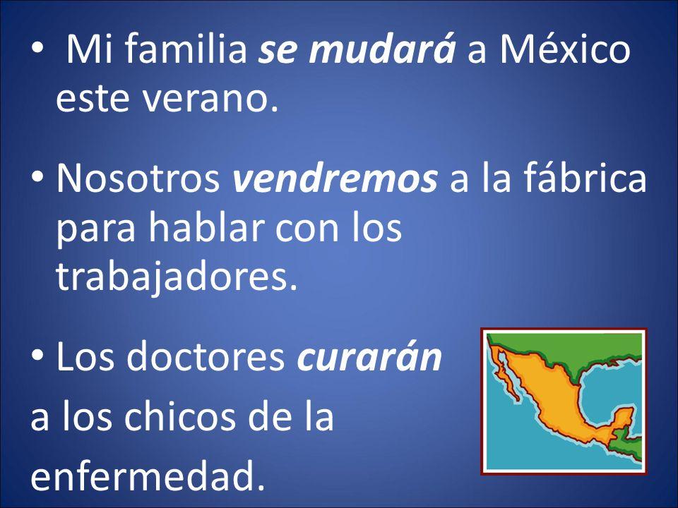 Mi familia se mudará a México este verano.