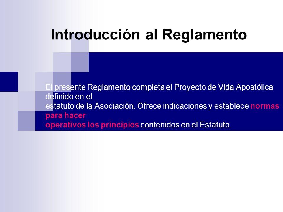El presente Reglamento completa el Proyecto de Vida Apostólica definido en el estatuto de la Asociación. Ofrece indicaciones y establece normas para h