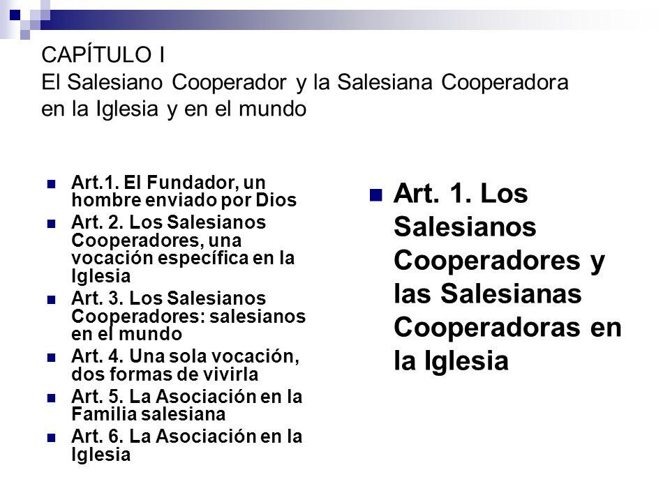 CAPÍTULO I El Salesiano Cooperador y la Salesiana Cooperadora en la Iglesia y en el mundo Art.1. El Fundador, un hombre enviado por Dios Art. 2. Los S