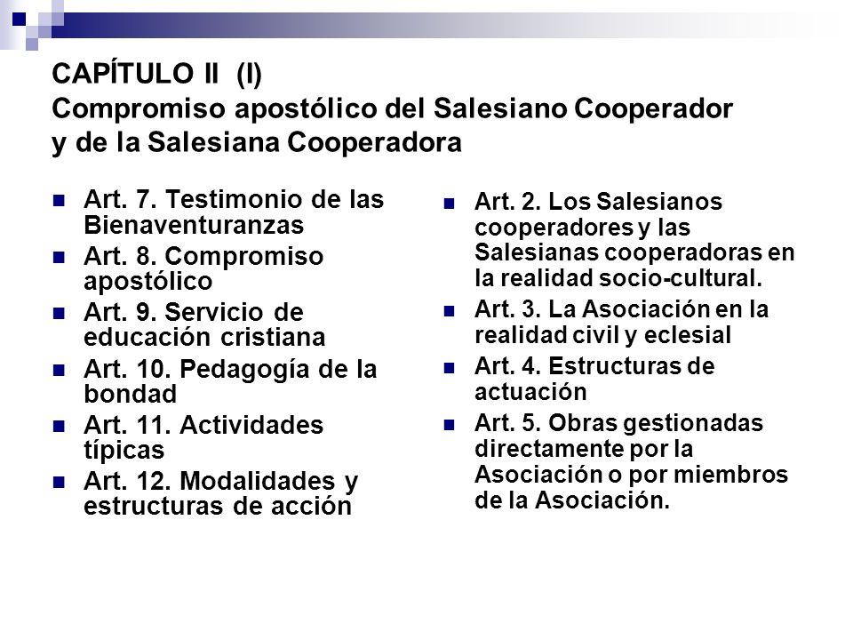 CAPÍTULO II (I) Compromiso apostólico del Salesiano Cooperador y de la Salesiana Cooperadora Art. 7. Testimonio de las Bienaventuranzas Art. 8. Compro