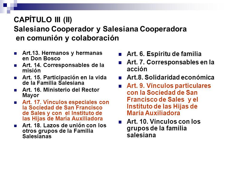 CAPÍTULO III (II) Salesiano Cooperador y Salesiana Cooperadora en comunión y colaboración Art.13. Hermanos y hermanas en Don Bosco Art. 14. Correspons