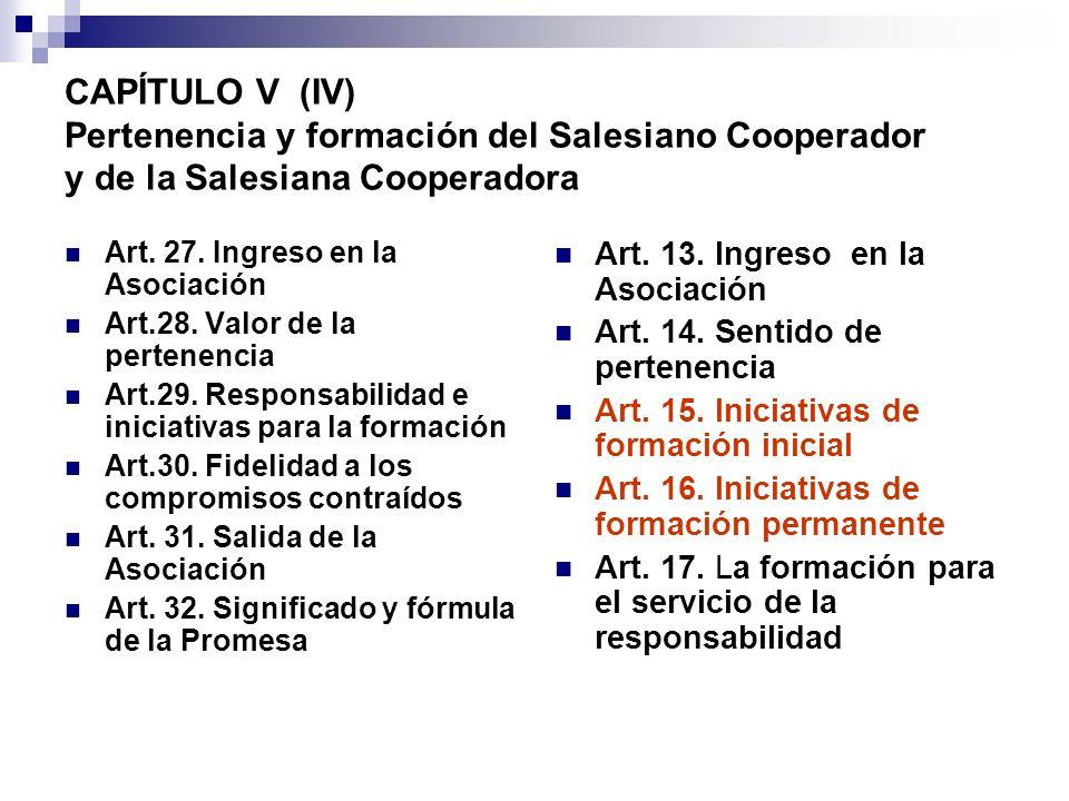 CAPÍTULO V (IV) Pertenencia y formación del Salesiano Cooperador y de la Salesiana Cooperadora Art. 27. Ingreso en la Asociación Art.28. Valor de la p