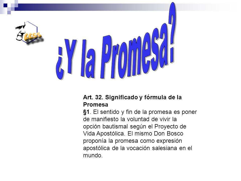 Art. 32. Significado y fórmula de la Promesa §1. El sentido y fin de la promesa es poner de manifiesto la voluntad de vivir la opción bautismal según