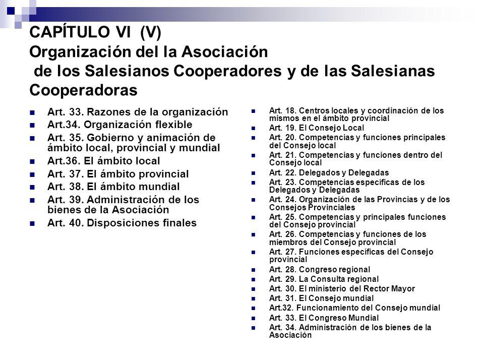 CAPÍTULO VI (V) Organización del la Asociación de los Salesianos Cooperadores y de las Salesianas Cooperadoras Art. 33. Razones de la organización Art