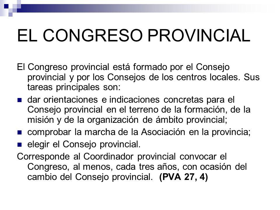 EL CONGRESO PROVINCIAL El Congreso provincial está formado por el Consejo provincial y por los Consejos de los centros locales. Sus tareas principales