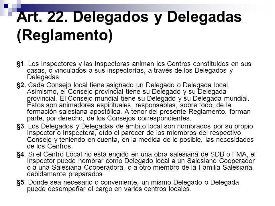 Art. 22. Delegados y Delegadas (Reglamento) §1. Los Inspectores y las Inspectoras animan los Centros constituidos en sus casas, o vinculados a sus ins