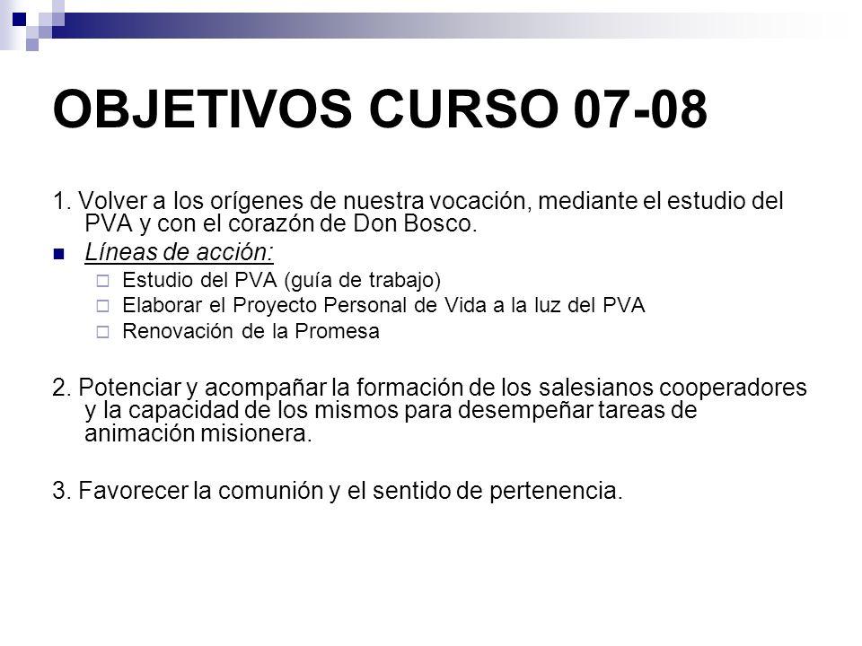 OBJETIVOS CURSO 07-08 1. Volver a los orígenes de nuestra vocación, mediante el estudio del PVA y con el corazón de Don Bosco. Líneas de acción: Estud