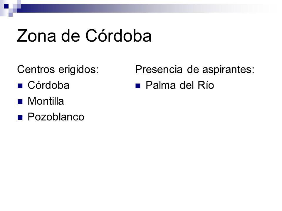 Zona de Córdoba Centros erigidos: Córdoba Montilla Pozoblanco Presencia de aspirantes: Palma del Río