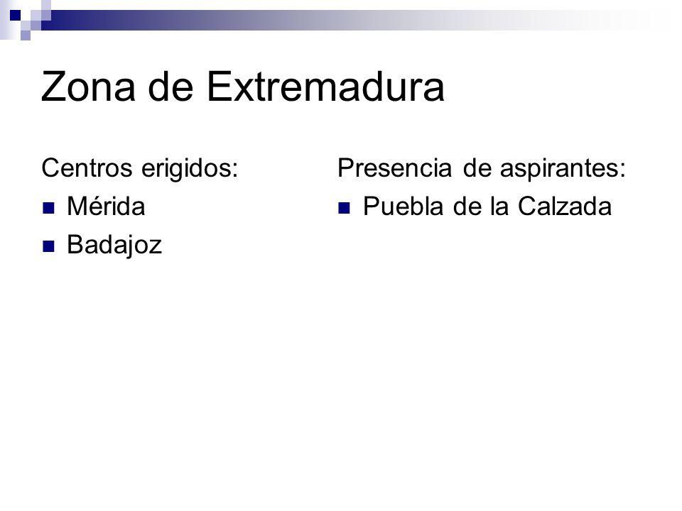 Zona de Extremadura Centros erigidos: Mérida Badajoz Presencia de aspirantes: Puebla de la Calzada
