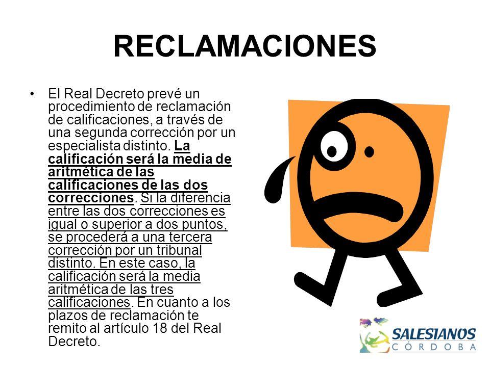 RECLAMACIONES El Real Decreto prevé un procedimiento de reclamación de calificaciones, a través de una segunda corrección por un especialista distinto.