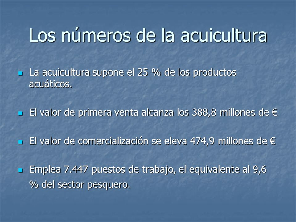 Los números de la acuicultura La acuicultura supone el 25 % de los productos acuáticos. La acuicultura supone el 25 % de los productos acuáticos. El v