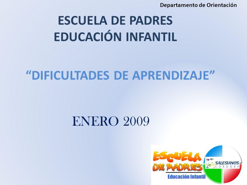 DIFICULTADES DE APRENDIZAJE ESCUELA DE PADRES EDUCACIÓN INFANTIL ENERO 2009 Departamento de Orientación