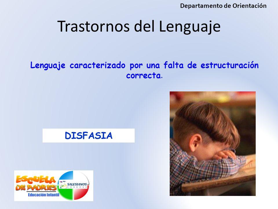 Lenguaje caracterizado por una falta de estructuración correcta. DISFASIA Trastornos del Lenguaje Departamento de Orientación