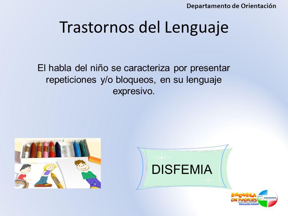 Trastornos del Lenguaje El habla del niño se caracteriza por presentar repeticiones y/o bloqueos, en su lenguaje expresivo. DISFEMIA Departamento de O
