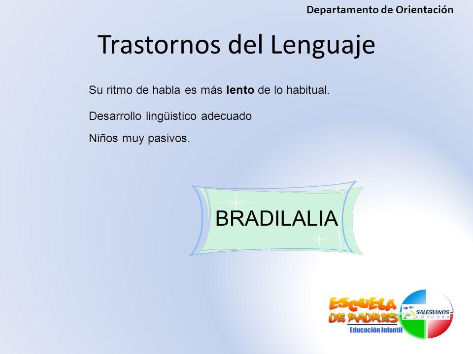 Trastornos del Lenguaje BRADILALIA Su ritmo de habla es más lento de lo habitual. Niños muy pasivos. Desarrollo lingüistico adecuado Departamento de O