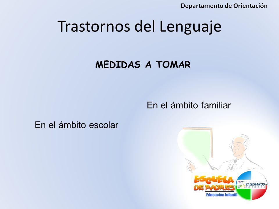 MEDIDAS A TOMAR En el ámbito escolar Trastornos del Lenguaje En el ámbito familiar Departamento de Orientación
