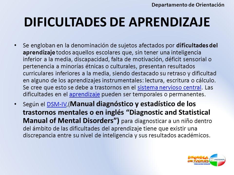 DIFICULTADES DE APRENDIZAJE Se engloban en la denominación de sujetos afectados por dificultades del aprendizaje todos aquellos escolares que, sin ten